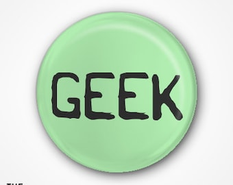 Geek Pin Badge or Magnet. Available as 2.5cm Badge or a 3.8mm Badge or Magnet