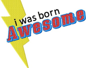 INSTANT DOWNLOAD I Was Born Awesome Machine Embroidery Design