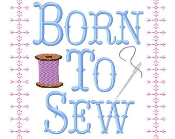 INSTANT DOWNLOAD Born to Sew Machine Embroidery Design