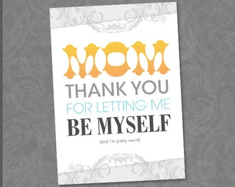 Printable - Mom Thank You For Letting Me Be Myself - Mother's Day Card - 5x7