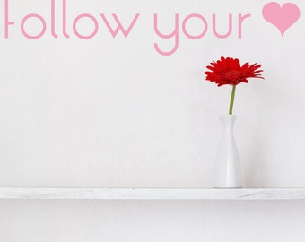 Follow your Heart - Quote - Saying - Words - Wall Decals - Your Choice of Color