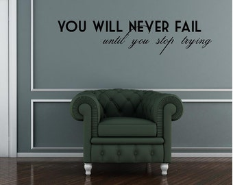You Will Never Fail Until You Stop Trying Customizable Wall Decal vinyl lettering