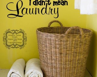When I Said I Do I Didn't Mean Laundry  Vinyl Decal
