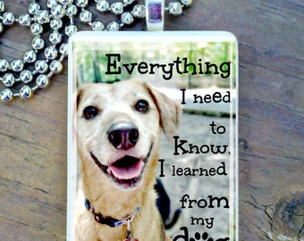Everything I need to know, I learned from my dog Ggame Tile Pendant