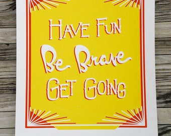 screen print // Have FUN Be BRAVE Get GOING // hand-pulled 14 x 17 illustrated typography print