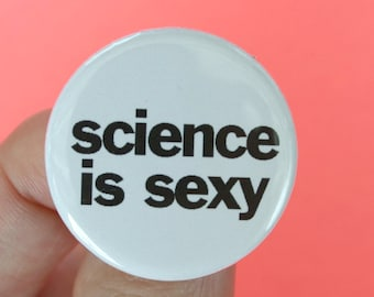 science is sexy. 1.25 inch funny button.