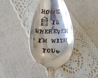 Home is wherever I'm with you - Hand Stamped Vintage Spoon - 2013 Original ForSuchATimeDesigns - For Him, For Her, Unique gift, Home
