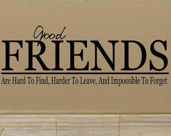 vinyl wall decal quote - Good friends are hard to find, harder to leave and impossible to forget - design 2