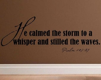 wall decal quote - He calmed the storm to a whisper and stilled the waters Psalm 107:29 - C066
