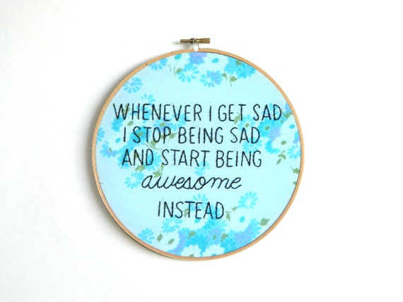Whenever I get sad I stop being sad and start being awesome embroidery hoop wall art