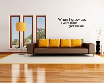 When I grow up, I want to be just like me Vinyl Wall Decal Quotes(v372)