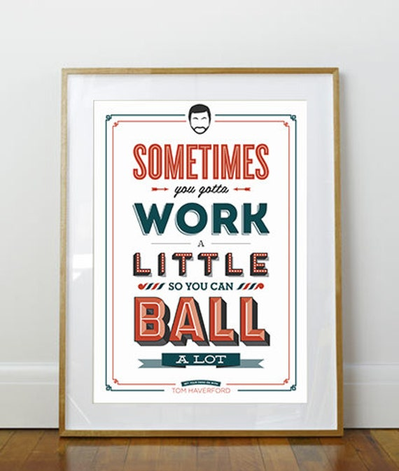 Work a Little to Ball a lot Print // Tom Haverford // Parks and Rec / /11 x 17 // A3 // RIBBA 290 x 390mm