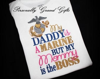 Military USMC My Daddy is a Marine but my Mommy is the Boss Embroidered Shirt or Bodysuit with EGA