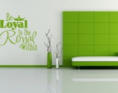Vinyl Wall Decal Be Loyal to the Royal Within Wall Quote Bedroom Decor Vinyl Lettering Christian Decor