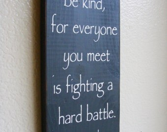 Be Kind, For Everyone You Meet Is Fighting A Hard Battle. Hand Painted Typography Sign