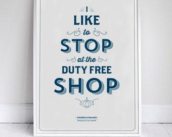 Duty Free Shop - Seinfeld Quote Print - George Costanza - 11 x 17 // 18 x 24 // 24 x 36