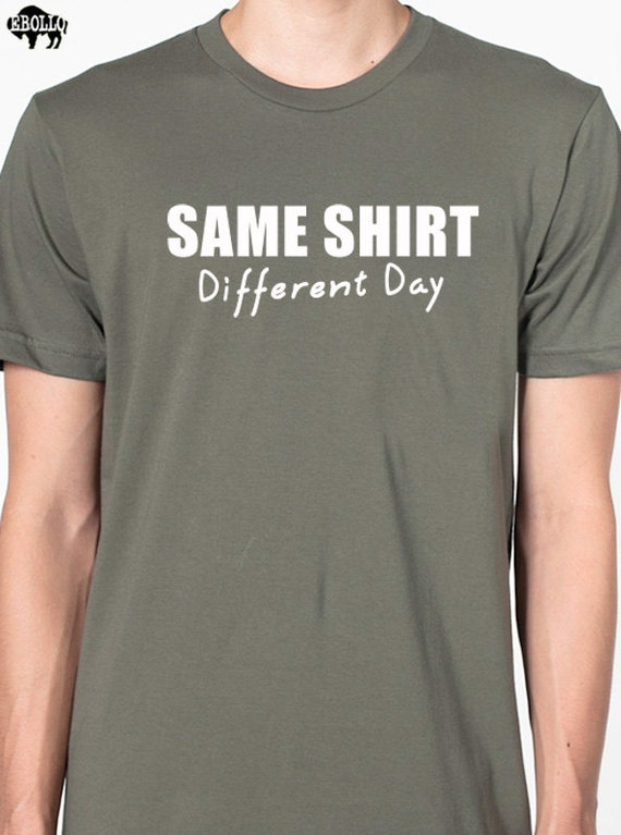 Same Shirt Different Day T Shirt Mens T Shirts Boyfriend