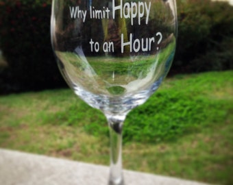 Wine Glass, Why Limit Happy, To an Hour, Happy Hour, Wine Glass, Large Wine Glass, Personalized