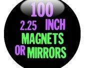 """100 Custom 2.25"""" Magnets OR Mirrors - Create with our Design-O-Matic"""