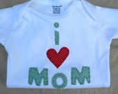 Mother's Day I Love Mom Onesie or Tee Custom for Baby Or Toddler Etc