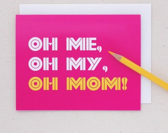 Mothers Day Card -Oh Me Oh My Oh Mom Neon Card - Oh Geez Design