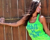 All It Takes is All You Got.  Burnout A-Line Racerback Tank.  Sizes S-XL.