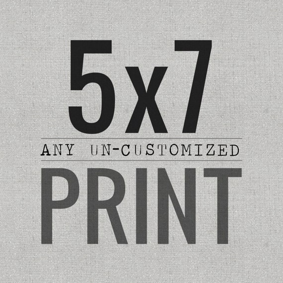 Any UN-customized print 5x7 in size- canvas