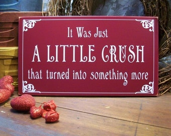 It Was Just A Little Crush Valentine Wood Sign Wall Decor Love Romance Saying Wedding Anniversary