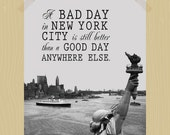 Printable A Bad Day in New York City is Still Better Than a Good Day Anywhere Else New York City Print NYC Travel Quote Print Travel Print