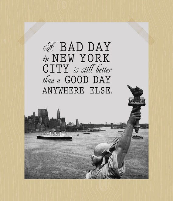 Quotes About New York City: Printable A Bad Day In New York City Is Still By