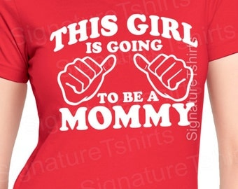 New Mom Gift - This Girl is going to be a Mommy T-shirt womens shirt baby pregnancy shirt Mothers Day Gift shower Mom to be Christmas Gift