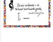 Calligraphic Native American Quote ' Suwamie'  To See Us Dance Is to Hear Our Hearts Speak