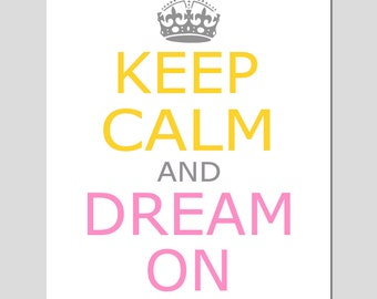 Keep Calm and Dream On - 11x14 Inspirational Quote Print - Nursery Art - Kids Wall Art - CHOOSE YOUR COLORS