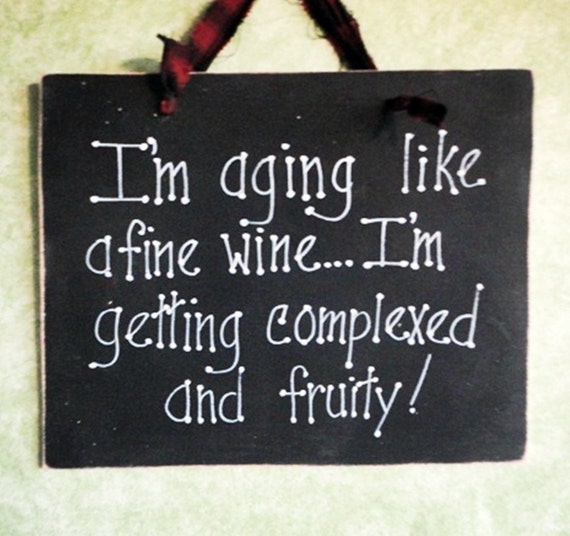 Aging Fruity And Complexed Like Fine Wine Sign By Kpdreams