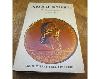 Adam Smith - The Man and His Works by E. G. West - Architects of Freedom Series Vintage Hardcover Book