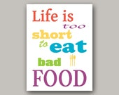 Kitchen Art Print - Life Is Too Short To Eat Bad Food 8 x 10