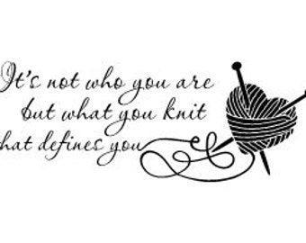 It's not who you are but what you knit that defines you - wall vinyl decal 23 x 9""