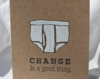 Change is a Good Thing Especially when Tighty Whities are Concerned Greeting Card