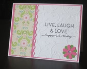Live, laugh and love Happy Birthday handmade greeting card