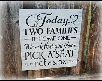 Today Two Families become one We ask that you please Pick a Seat not a side