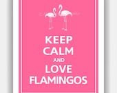Keep Calm and LOVE FLAMINGOS Print 8x10 (Color featured: Flamingo Pink--over 700 colors to choose from)
