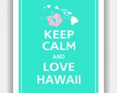 Keep Calm and LOVE HAWAII Print 8x10 (Aqua featured--56 colors to choose from)