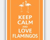 Keep Calm and LOVE FLAMINGOS Print 5x7 (Color featured: Papaya--over 700 colors to choose from)