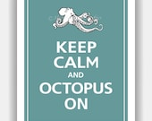Keep Calm and OCTOPUS ON Print 8x10 (Ocean Tide featured--56 colors to choose from)