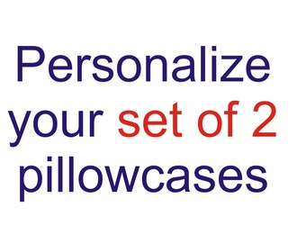 Personalize your set (2) UPPERCASES pillowcases