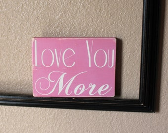 Love You More Pink and Cream Painted Wood Sign