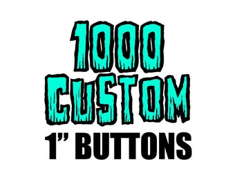 1000 Custom One Inch Pinback Buttons