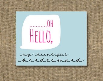 Oh Hello / Will You Be My Bridesmaid / Will You Be My Maid of Honor / Bridesmaid / Bridal Party Invitation / How to Ask Bridesmaid Invite