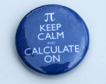 "Keep Calm and Calculate On Math 1"" Pinback Button"