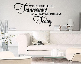 We Create Our Tomorrows By What We Dream Today  Wall Lettering Vinyl Words Decal